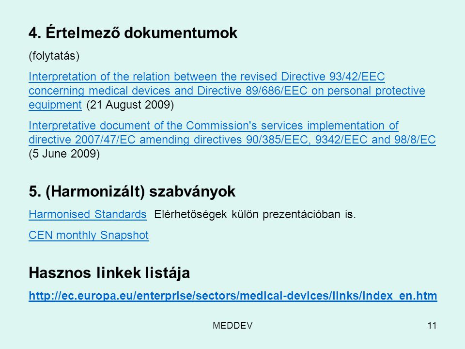 MEDDEV11 4. Értelmező dokumentumok (folytatás) Interpretation of the relation between the revised Directive 93/42/EEC concerning medical devices and D
