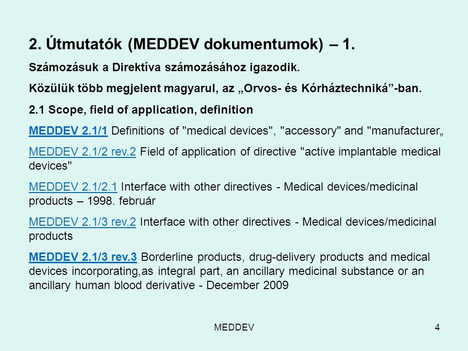MEDDEV4 2. Útmutatók (MEDDEV dokumentumok) – 1. Számozásuk a Direktíva számozásához igazodik.