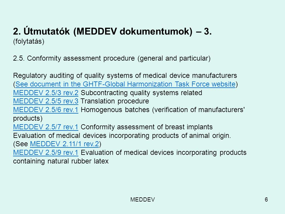 MEDDEV6 2. Útmutatók (MEDDEV dokumentumok) – 3. (folytatás) 2.5. Conformity assessment procedure (general and particular) Regulatory auditing of quali