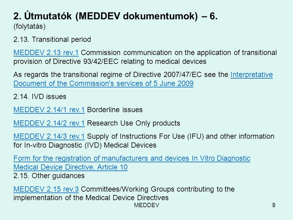 MEDDEV9 2. Útmutatók (MEDDEV dokumentumok) – 6. (folytatás) 2.13. Transitional period MEDDEV 2.13 rev.1MEDDEV 2.13 rev.1 Commission communication on t