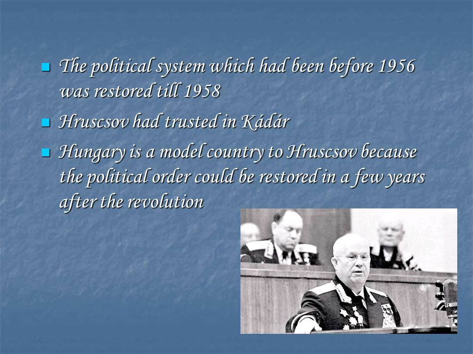 The political system which had been before 1956 was restored till 1958 The political system which had been before 1956 was restored till 1958 Hruscsov