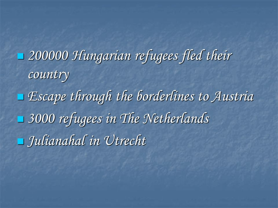 200000 Hungarian refugees fled their country 200000 Hungarian refugees fled their country Escape through the borderlines to Austria Escape through the borderlines to Austria 3000 refugees in The Netherlands 3000 refugees in The Netherlands Julianahal in Utrecht Julianahal in Utrecht