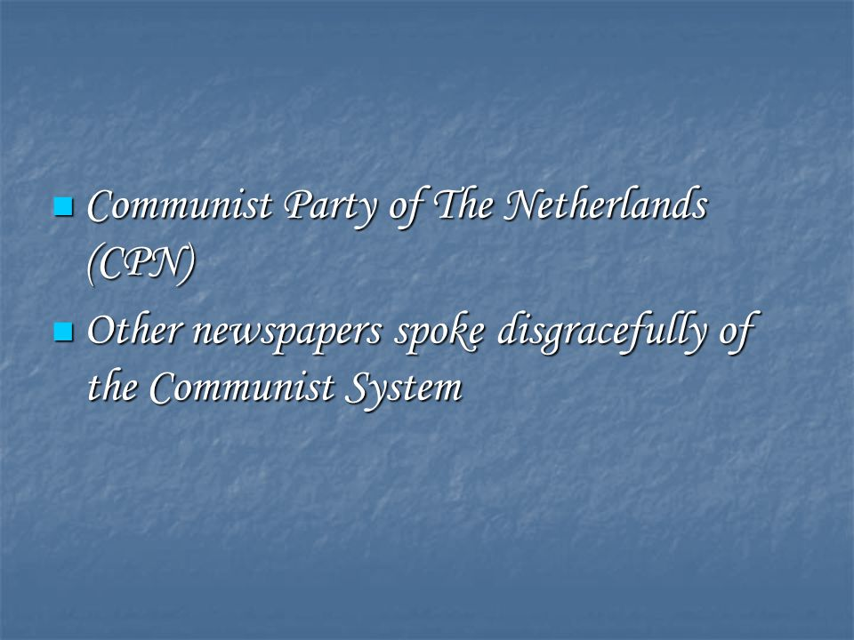 Communist Party of The Netherlands (CPN) Communist Party of The Netherlands (CPN) Other newspapers spoke disgracefully of the Communist System Other newspapers spoke disgracefully of the Communist System