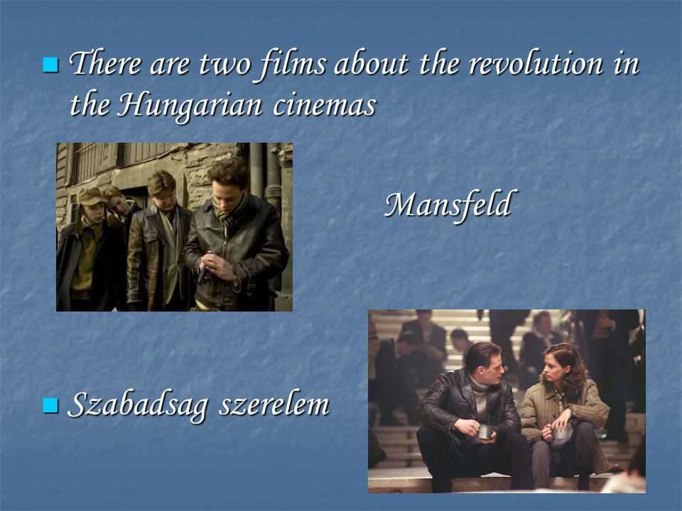 There are two films about the revolution in the Hungarian cinemas There are two films about the revolution in the Hungarian cinemas Mansfeld Mansfeld Szabadsag szerelem Szabadsag szerelem