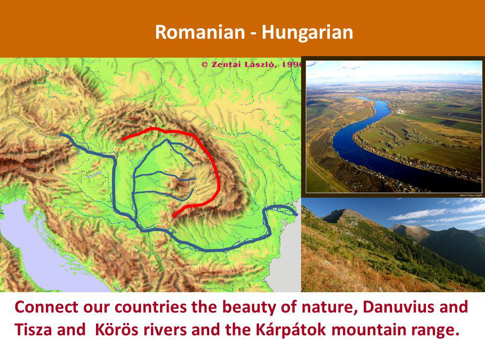 Connect our countries the beauty of nature, Danuvius and Tisza and Körös rivers and the Kárpátok mountain range.