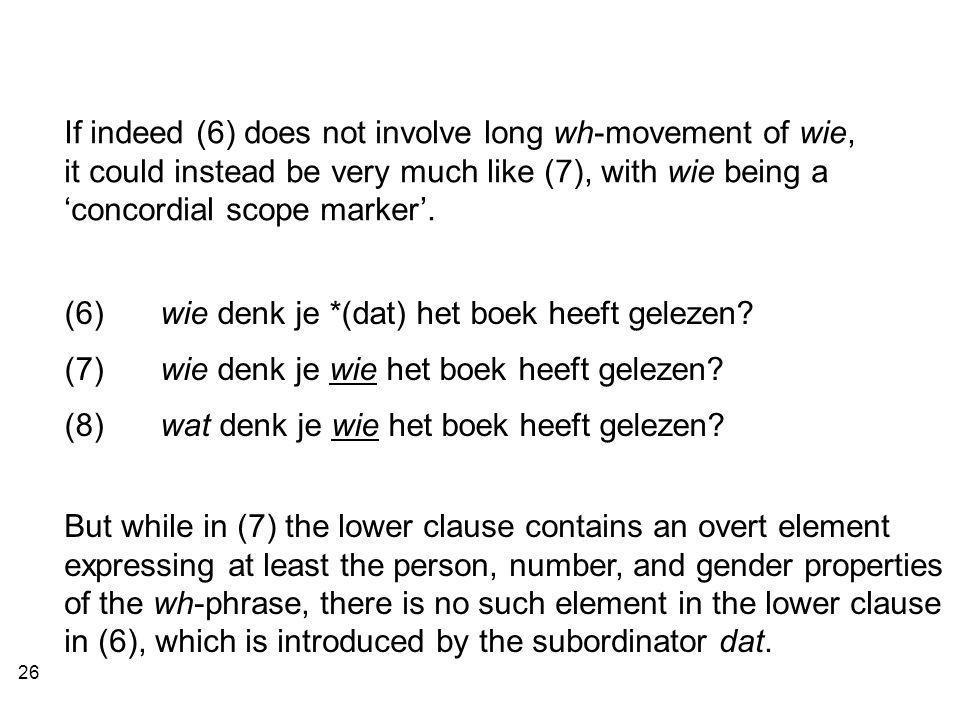 26 (6) wie denk je *(dat) het boek heeft gelezen. (7) wie denk je wie het boek heeft gelezen.