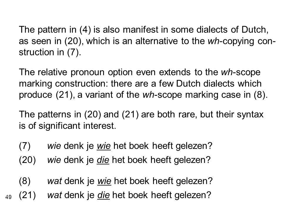 49 The pattern in (4) is also manifest in some dialects of Dutch, as seen in (20), which is an alternative to the wh-copying con- struction in (7).