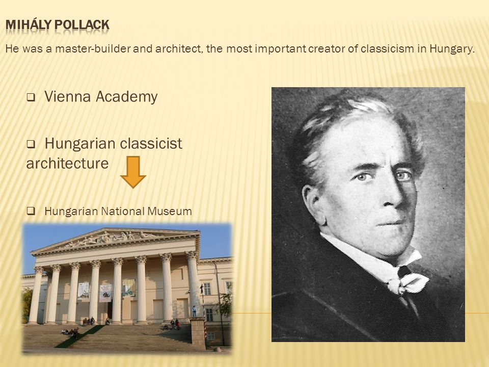  Vienna Academy  Hungarian classicist architecture  Hungarian National Museum He was a master-builder and architect, the most important creator of classicism in Hungary.