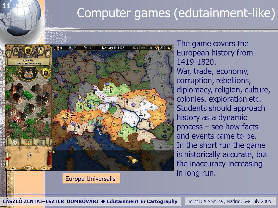Joint ICA Seminar, Madrid, 6-8 July 2005. LÁSZLÓ ZENTAI–ESZTER DOMBÓVÁRI  Edutainment in Cartography 11 Computer games (edutainment-like) The game co