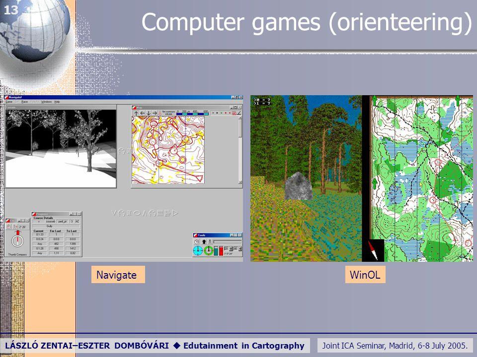 Joint ICA Seminar, Madrid, 6-8 July 2005. LÁSZLÓ ZENTAI–ESZTER DOMBÓVÁRI  Edutainment in Cartography 13 Computer games (orienteering) NavigateWinOL