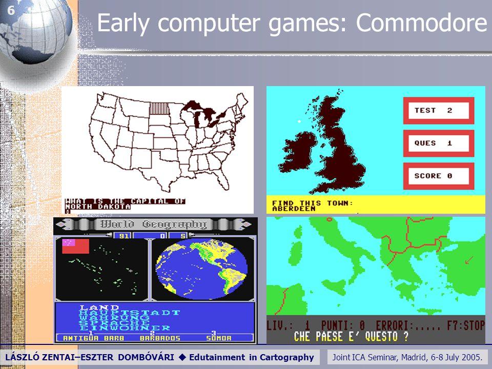 Joint ICA Seminar, Madrid, 6-8 July 2005. LÁSZLÓ ZENTAI–ESZTER DOMBÓVÁRI  Edutainment in Cartography 6 Early computer games: Commodore