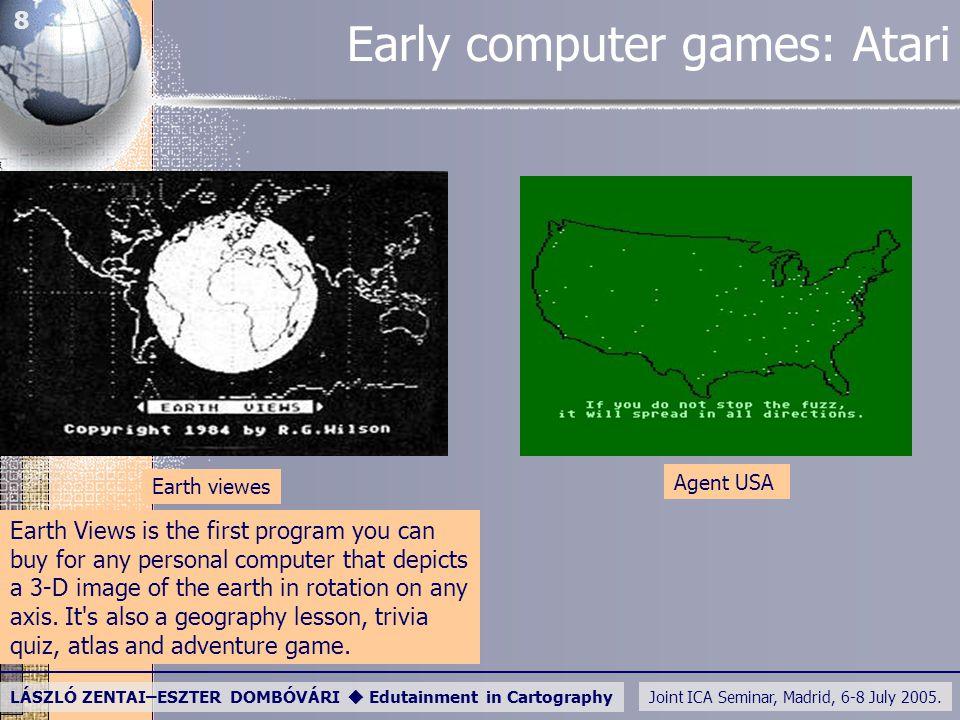 Joint ICA Seminar, Madrid, 6-8 July 2005. LÁSZLÓ ZENTAI–ESZTER DOMBÓVÁRI  Edutainment in Cartography 8 Early computer games: Atari Earth viewes Agent