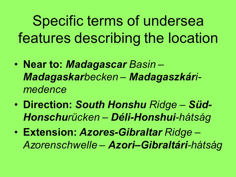 Specific terms of undersea features describing the location Near to: Madagascar Basin – Madagaskarbecken – Madagaszkári- medence Direction: South Hons