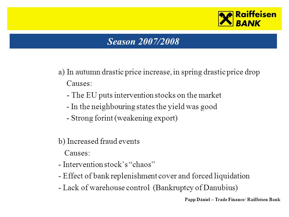 Sub - Heading Season 2007/2008 a)In autumn drastic price increase, in spring drastic price drop Causes: - The EU puts intervention stocks on the marke