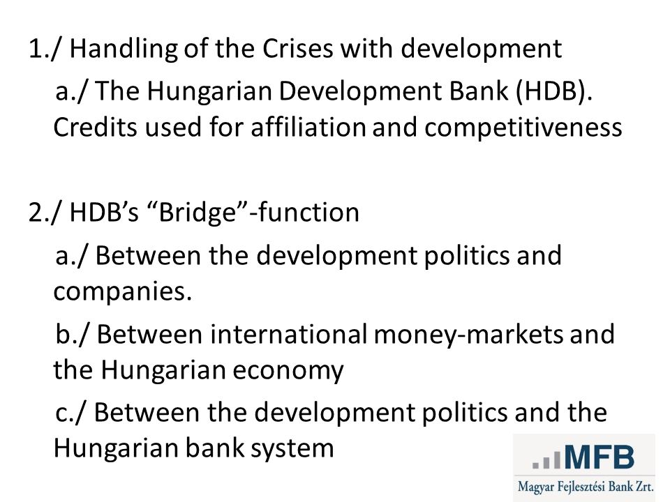1./ Handling of the Crises with development a./ The Hungarian Development Bank (HDB).