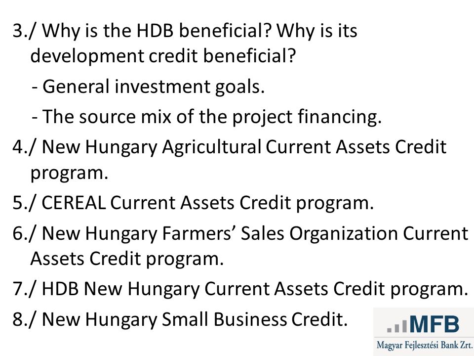 3./ Why is the HDB beneficial? Why is its development credit beneficial? - General investment goals. - The source mix of the project financing. 4./ Ne