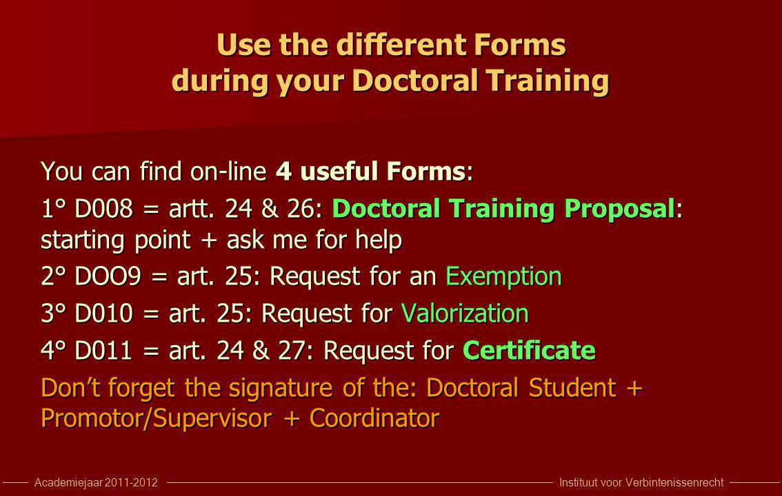 Instituut voor VerbintenissenrechtAcademiejaar 2011-2012 Use the different Forms during your Doctoral Training You can find on-line 4 useful Forms: 1° D008 = artt.