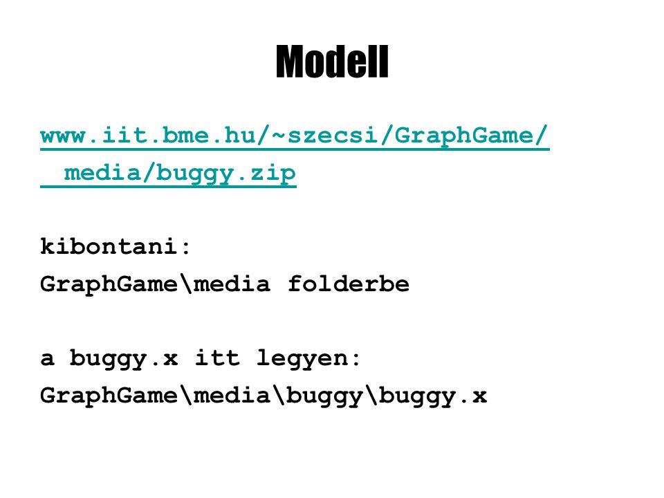 Modell www.iit.bme.hu/~szecsi/GraphGame/ media/buggy.zip kibontani: GraphGame\media folderbe a buggy.x itt legyen: GraphGame\media\buggy\buggy.x