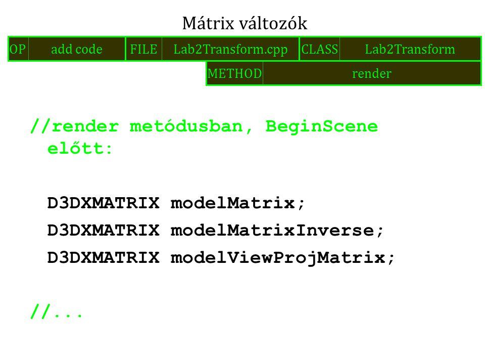 //render metódusban, BeginScene előtt: D3DXMATRIX modelMatrix; D3DXMATRIX modelMatrixInverse; D3DXMATRIX modelViewProjMatrix; //... Mátrix változók FI