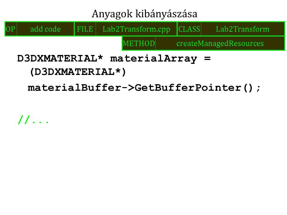 D3DXMATERIAL* materialArray = (D3DXMATERIAL*) materialBuffer->GetBufferPointer(); //... Anyagok kibányászása FILELab2Transform.cppOPadd codeCLASSLab2T
