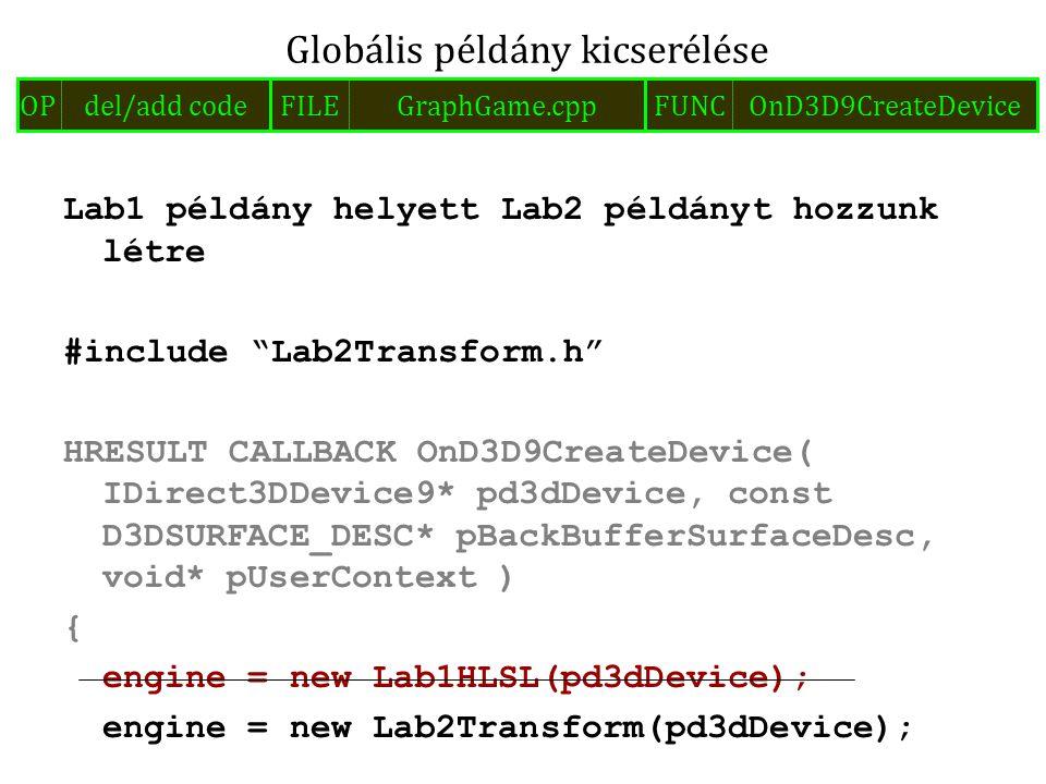 Lab2Transform::Lab2Transform( LPDIRECT3DDEVICE9 device) :EngineInterface(device){ camera.SetViewParams( &D3DXVECTOR3(10, 10, 10), &D3DXVECTOR3(0, 0, 0)); camera.SetProjParams(3.14f / 2.0f, 1.0, 0.1, 1000.0); } eye lookat FOV aspectbackfront Kamera init FILELab2Transform.cppOPadd codeCLASSLab2Transform METHODconstructor