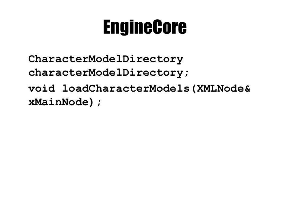 EngineCore CharacterModelDirectory characterModelDirectory; void loadCharacterModels(XMLNode& xMainNode);