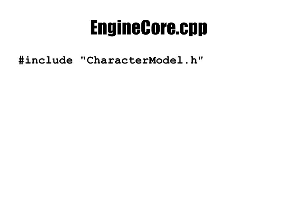 EngineCore.cpp #include CharacterModel.h