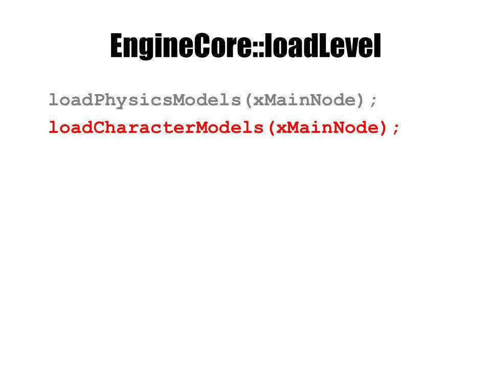 EngineCore::loadLevel loadPhysicsModels(xMainNode); loadCharacterModels(xMainNode);