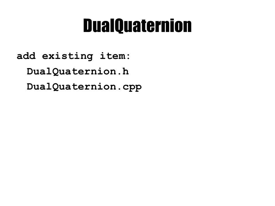 DualQuaternion add existing item: DualQuaternion.h DualQuaternion.cpp