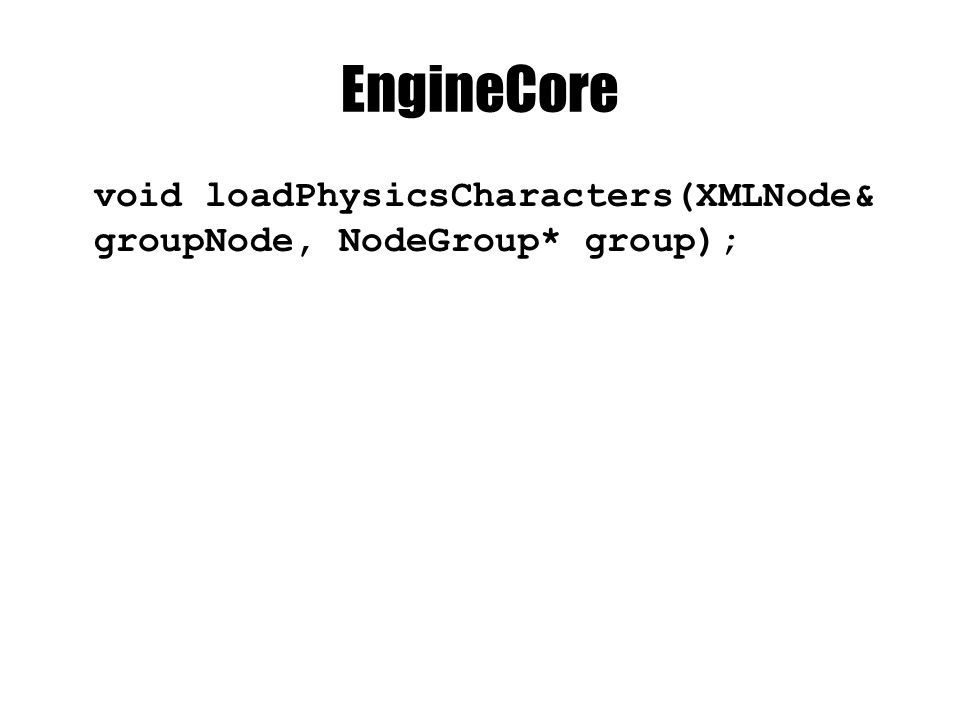 EngineCore void loadPhysicsCharacters(XMLNode& groupNode, NodeGroup* group);