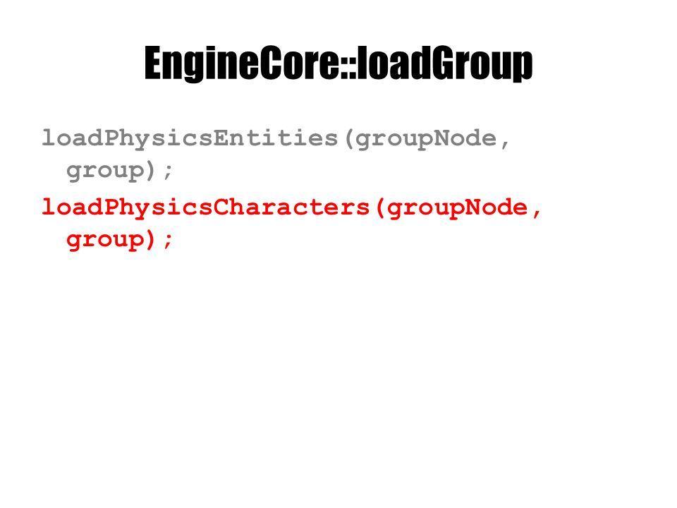 EngineCore::loadGroup loadPhysicsEntities(groupNode, group); loadPhysicsCharacters(groupNode, group);