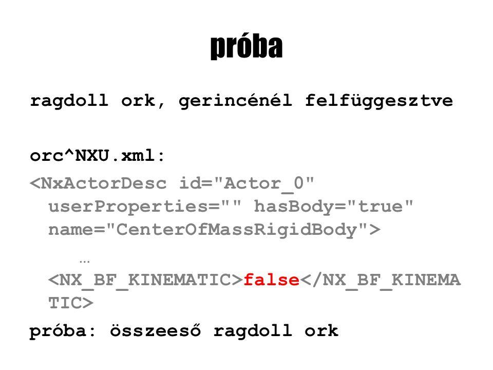 próba ragdoll ork, gerincénél felfüggesztve orc^NXU.xml: … false próba: összeeső ragdoll ork