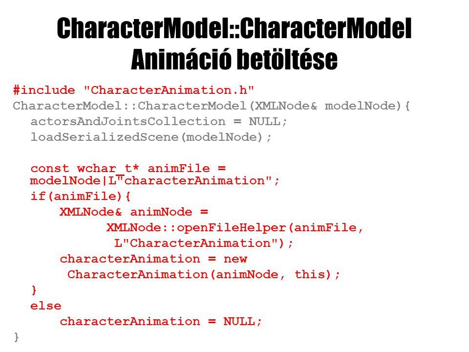 CharacterModel::CharacterModel Animáció betöltése #include CharacterAnimation.h CharacterModel::CharacterModel(XMLNode& modelNode){ actorsAndJointsCollection = NULL; loadSerializedScene(modelNode); const wchar_t* animFile = modelNode|L characterAnimation ; if(animFile){ XMLNode& animNode = XMLNode::openFileHelper(animFile, L CharacterAnimation ); characterAnimation = new CharacterAnimation(animNode, this); } else characterAnimation = NULL; }