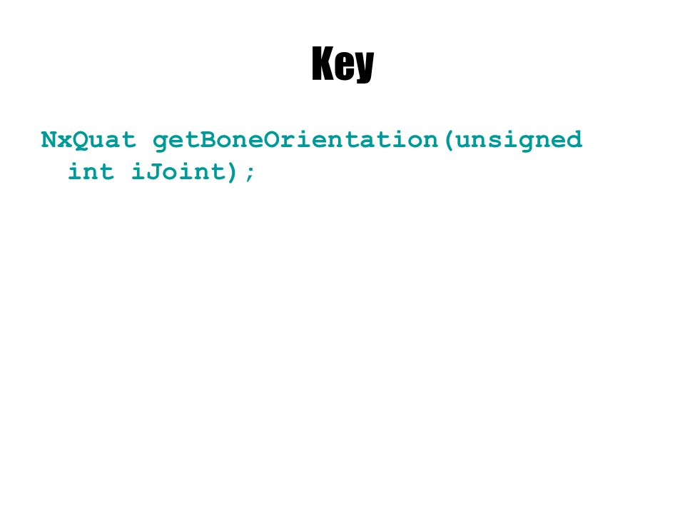 Key NxQuat getBoneOrientation(unsigned int iJoint);