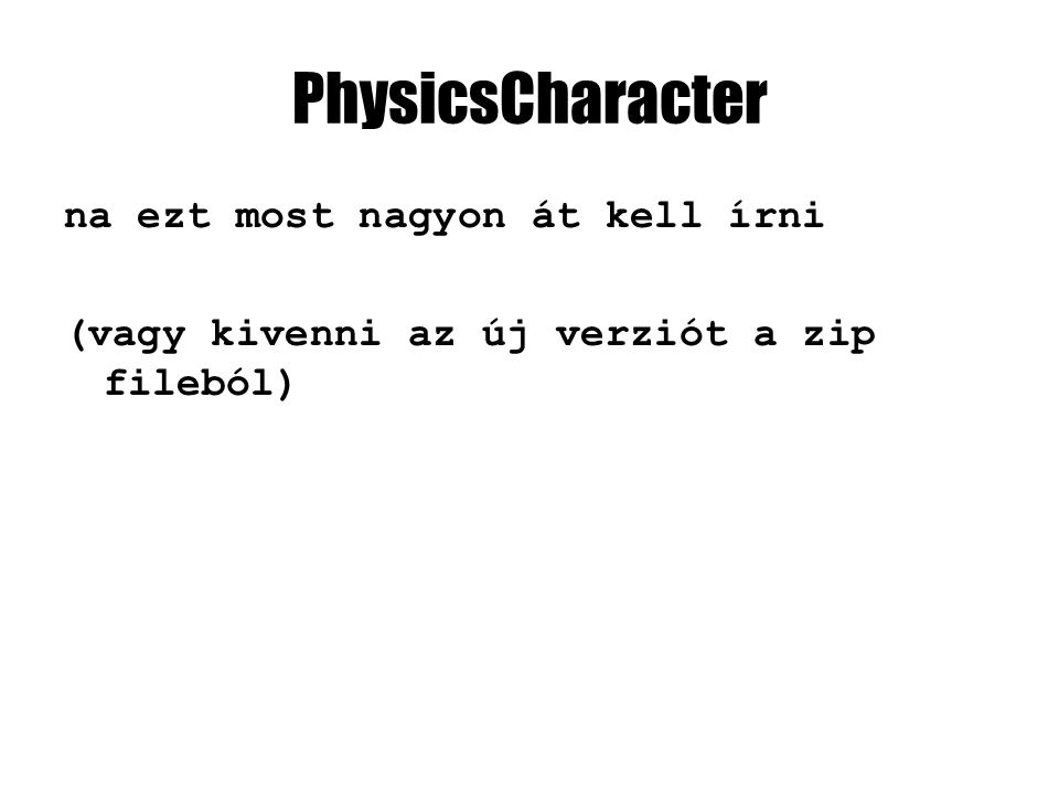 PhysicsCharacter na ezt most nagyon át kell írni (vagy kivenni az új verziót a zip fileból)