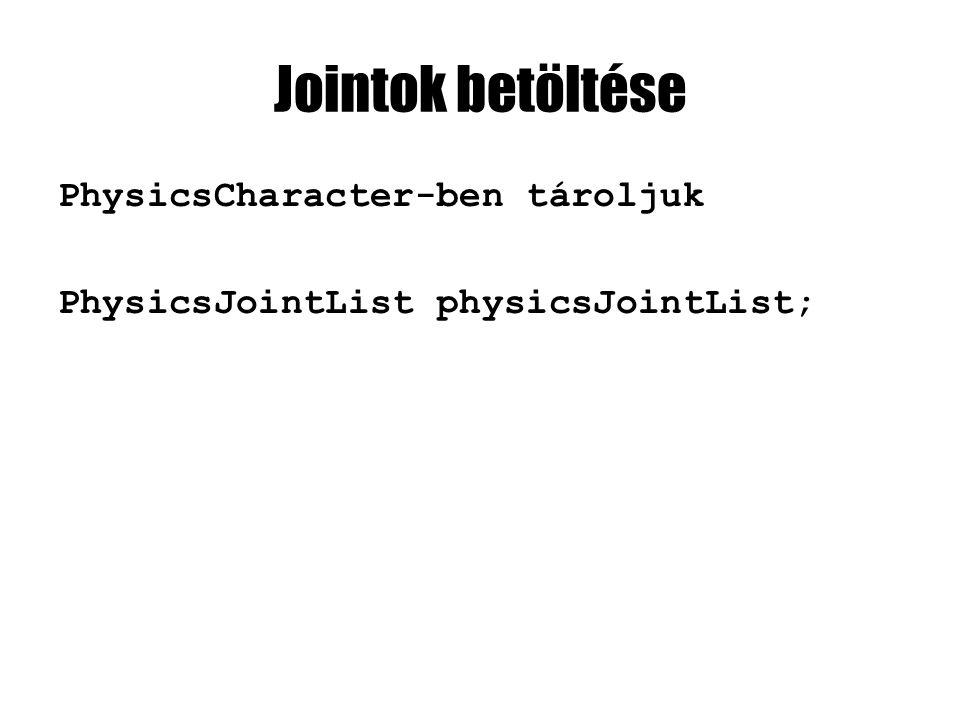 Jointok betöltése PhysicsCharacter-ben tároljuk PhysicsJointList physicsJointList;