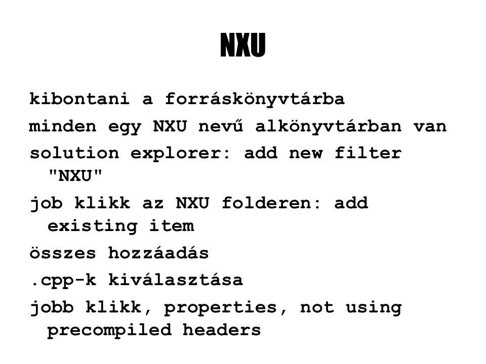 NXU kibontani a forráskönyvtárba minden egy NXU nevű alkönyvtárban van solution explorer: add new filter NXU job klikk az NXU folderen: add existing item összes hozzáadás.cpp-k kiválasztása jobb klikk, properties, not using precompiled headers
