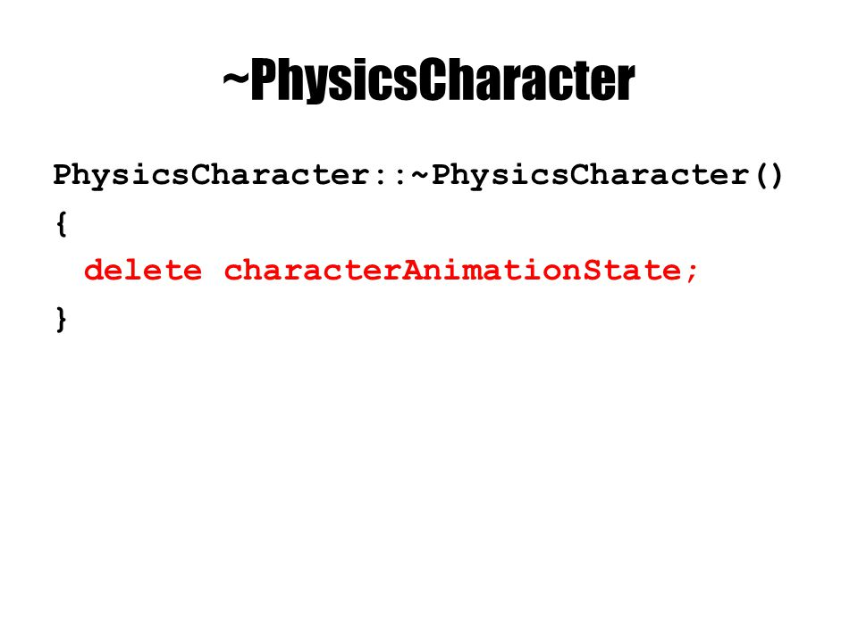 ~PhysicsCharacter PhysicsCharacter::~PhysicsCharacter() { delete characterAnimationState; }