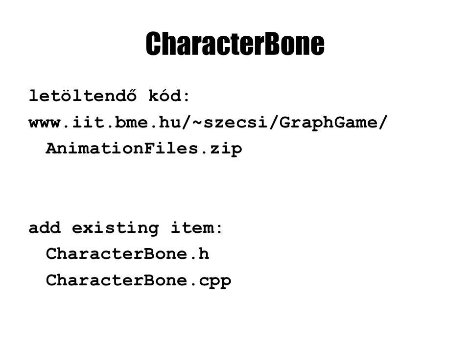 CharacterBone letöltendő kód: www.iit.bme.hu/~szecsi/GraphGame/ AnimationFiles.zip add existing item: CharacterBone.h CharacterBone.cpp