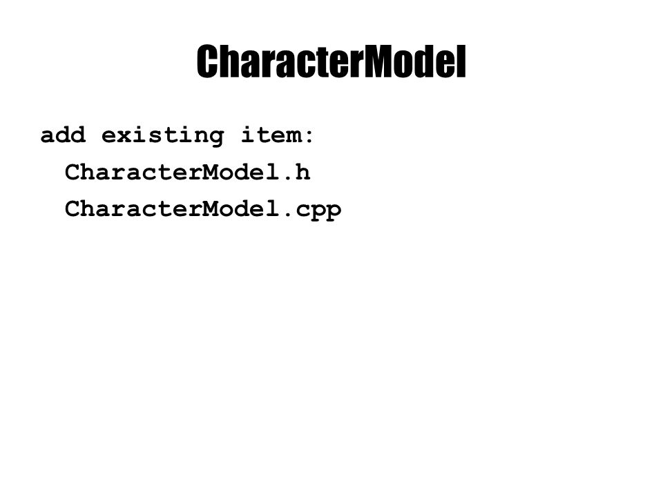 CharacterModel add existing item: CharacterModel.h CharacterModel.cpp