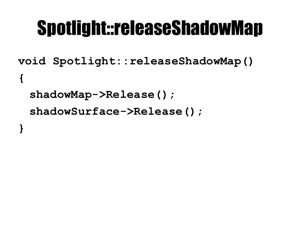 Spotlight::releaseShadowMap void Spotlight::releaseShadowMap() { shadowMap->Release(); shadowSurface->Release(); }