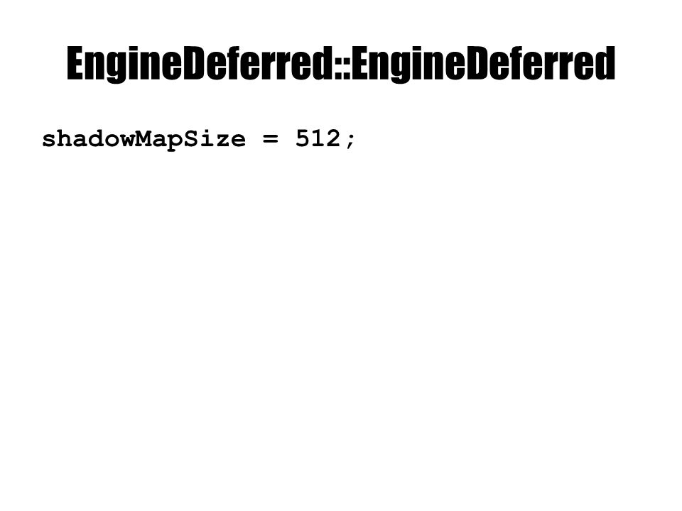 EngineDeferred::EngineDeferred shadowMapSize = 512;