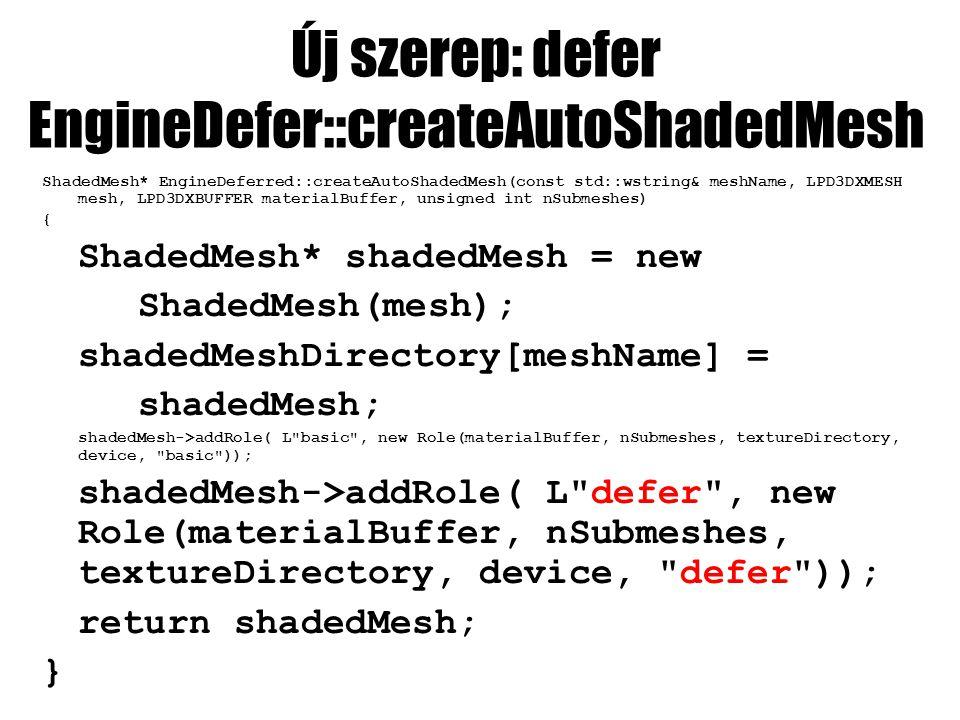 Új szerep: defer EngineDefer::createAutoShadedMesh ShadedMesh* EngineDeferred::createAutoShadedMesh(const std::wstring& meshName, LPD3DXMESH mesh, LPD