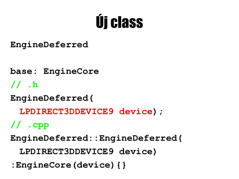 Új class EngineDeferred base: EngineCore //.h EngineDeferred( LPDIRECT3DDEVICE9 device); //.cpp EngineDeferred::EngineDeferred( LPDIRECT3DDEVICE9 devi