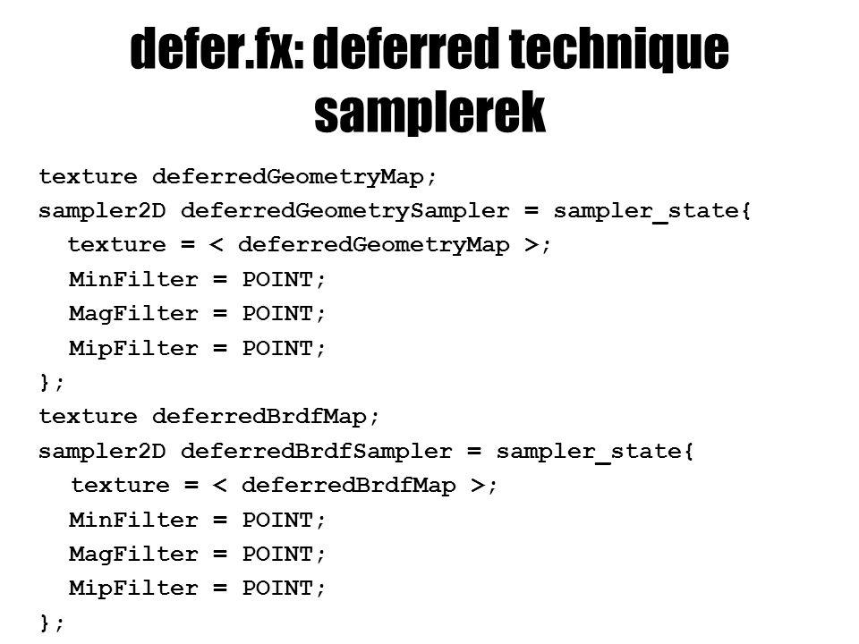defer.fx: deferred technique samplerek texture deferredGeometryMap; sampler2D deferredGeometrySampler = sampler_state{ texture = ; MinFilter = POINT;