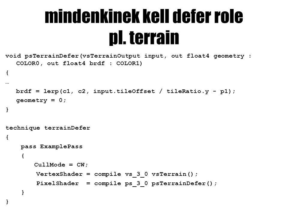 mindenkinek kell defer role pl. terrain void psTerrainDefer(vsTerrainOutput input, out float4 geometry : COLOR0, out float4 brdf : COLOR1) { … brdf =