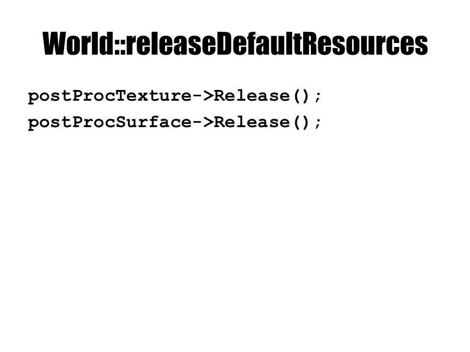 World::releaseDefaultResources postProcTexture->Release(); postProcSurface->Release();