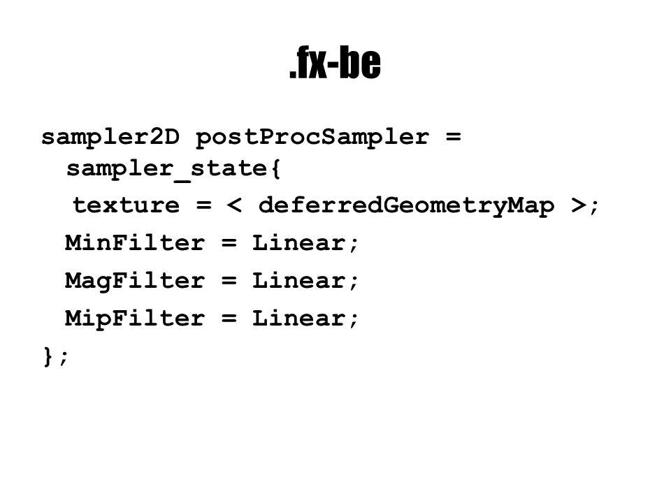 .fx-be sampler2D postProcSampler = sampler_state{ texture = ; MinFilter = Linear; MagFilter = Linear; MipFilter = Linear; };