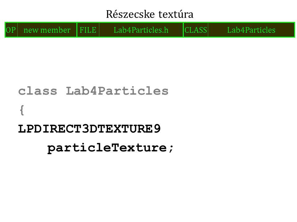 class Lab4Particles { LPDIRECT3DTEXTURE9 particleTexture; Részecske textúra FILELab4Particles.hOPnew memberCLASSLab4Particles