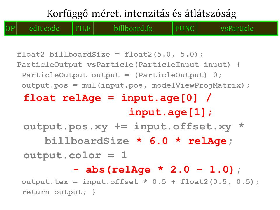 float2 billboardSize = float2(5.0, 5.0); ParticleOutput vsParticle(ParticleInput input) { ParticleOutput output = (ParticleOutput) 0; output.pos = mul